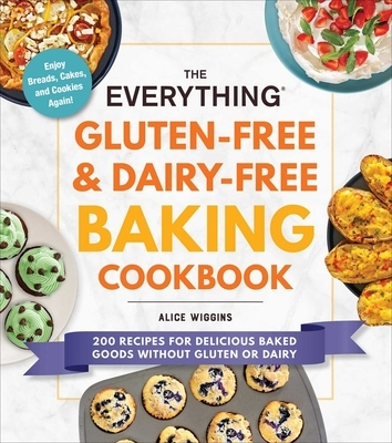 The Everything Gluten-Free & Dairy-Free Baking Cookbook: 200 Recipes for Delicious Baked Goods Without Gluten or Dairy