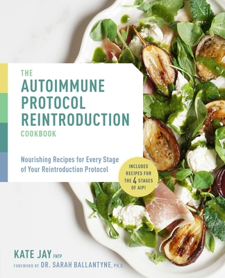 The Autoimmune Protocol Reintroduction Cookbook: Nourishing Recipes for Every Stage of Your Reintroduction Protocol - Includes Recipes for the 4 Stage