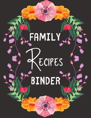 """Family Recipes Binder: personalized recipe box, recipe keeper make your own cookbook, 106-Pages 8.5"""" x 11"""" Collect the Recipes You Love in Yo"""