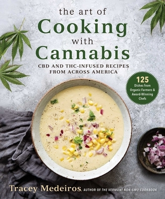 The Art of Cooking with Cannabis: CBD and Thc-Infused Recipes from Across America