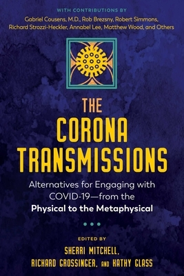 The Corona Transmissions: Alternatives for Engaging with Covid-19--From the Physical to the Metaphysical