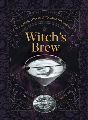 Witch's Brew: Magickal Cocktails to Raise the Spirits
