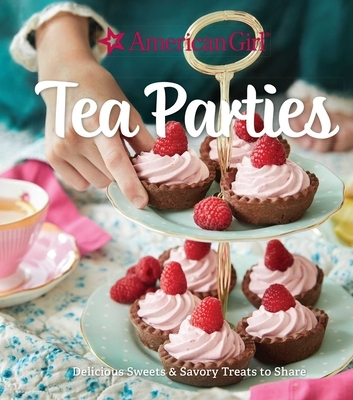 American Girl Tea Parties: Delicious Sweets & Savory Treats to Share: (Kid's Baking Cookbook, Cookbooks for Girls, Kid's Party Cookbook)