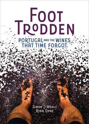 Foot Trodden: Portugal and the Wines That Time Forgot