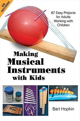 Making Musical Instruments with Kids: 67 Easy Projects for Adults Working with Children [With CD (Audio)]