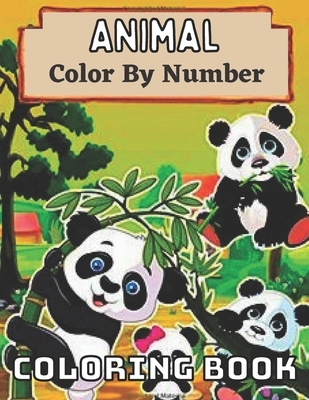 Animal Color By Number Coloring Book: An Adult Coloring Book with Lions, Elephants, Owls, Horses, Dogs, Cats, and Many More!