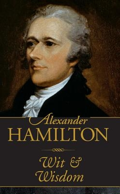 Alexander Hamilton Wit & Wisdom