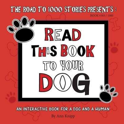 Read This Book to Your Dog: An Interactive Book for a Dog and Their Human