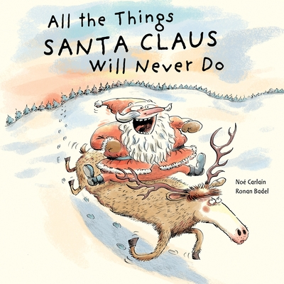 All the Things Santa Claus Will Never Do