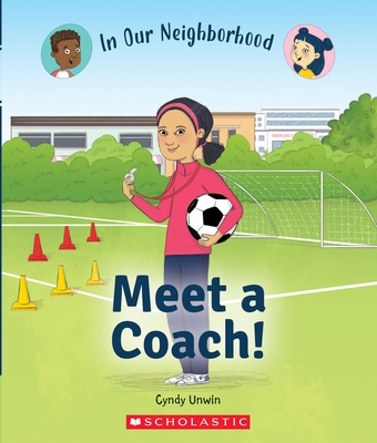 Meet a Coach! (in Our Neighborhood) (Library Edition)