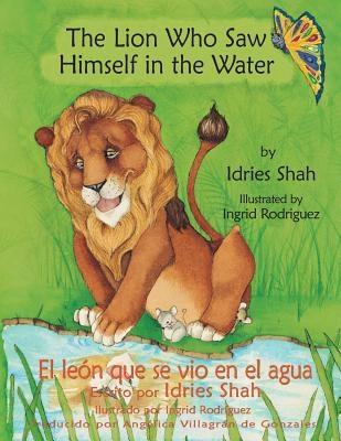 The Lion Who Saw Himself in the Water -- El le?n que se vio en el agua: English-Spanish Edition