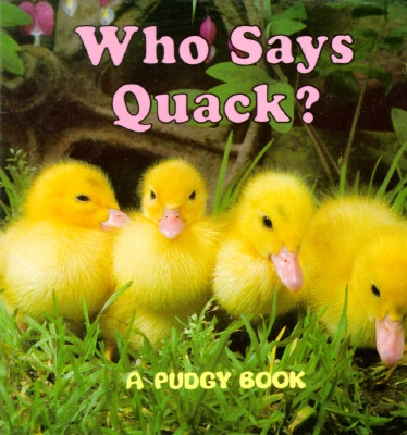 Who Says Quack?: A Pudgy Board Book