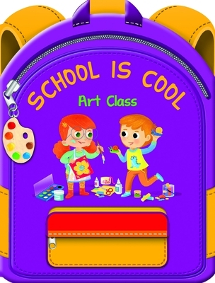 School Is Cool Art Class: A Colorful Tale to Help Boys and Girls Get Excited about School and Art