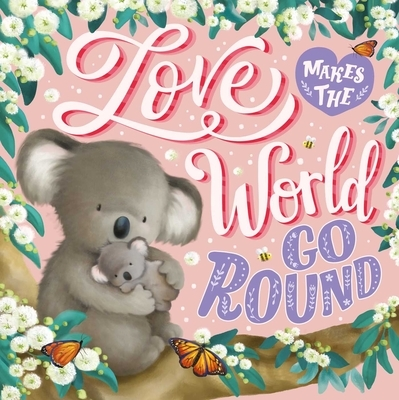 Love Makes the World Go Round: Padded Board Book