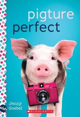 Pigture Perfect: A Wish Novel