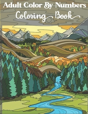Adult Color by numbers coloring book: Beautiful 50 Simple Designs for Seniors and Beginners. Relax & Find Your True Colors