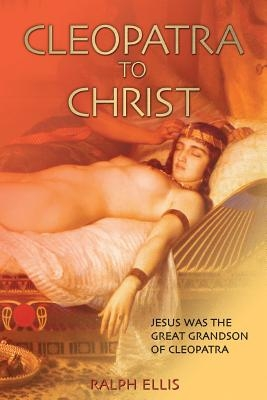 Cleopatra to Christ: Jesus: The Great-Grandson of Cleopatra.